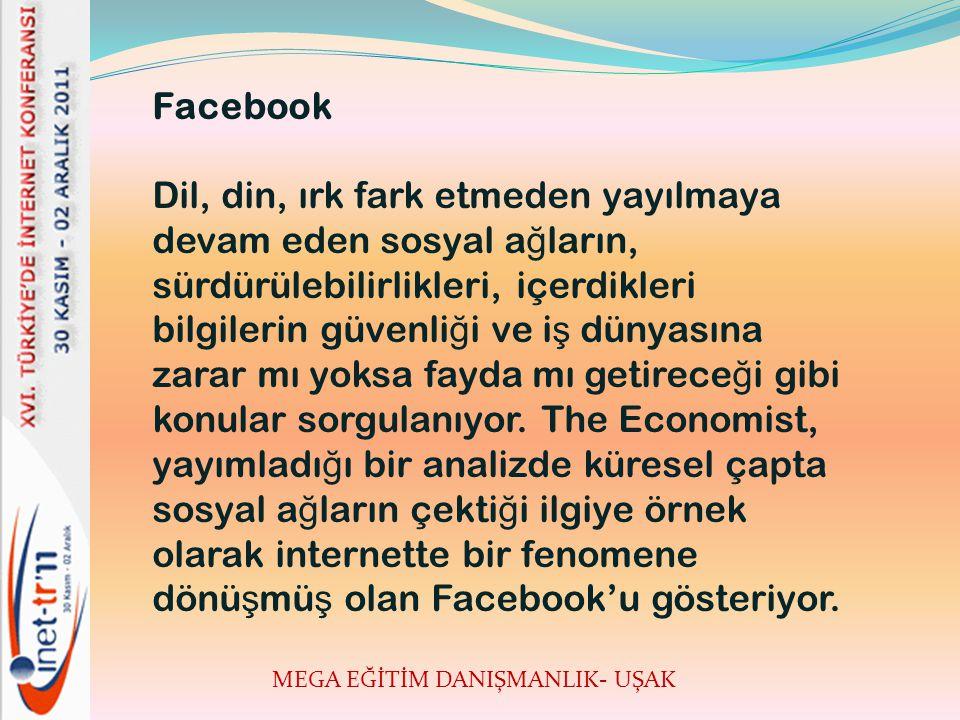 MEGA EĞİTİM DANIŞMANLIK- UŞAK Facebook.com Yapılan son istatistiklere göre Facebook.com adlı sitenin bugün yakla ş ık olarak 400 milyon kullanıcıya eri ş ti ğ i belirtilmektedir.