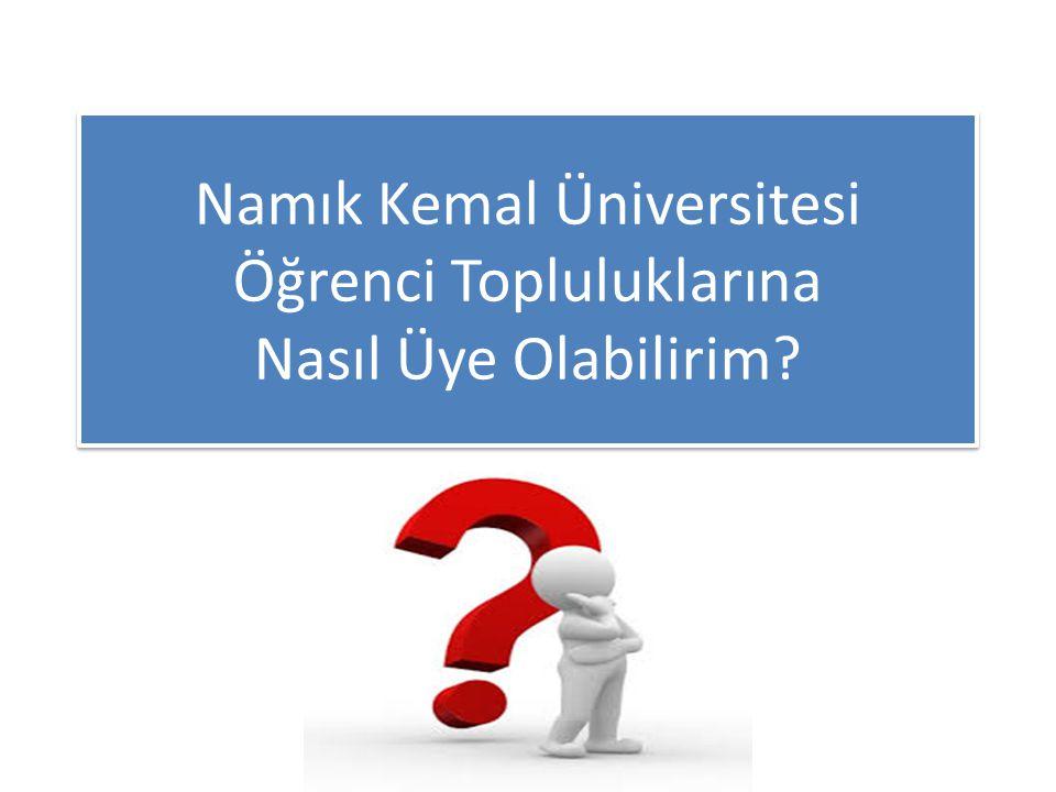 Namık Kemal Üniversitesi Öğrenci Topluluklarına Nasıl Üye Olabilirim?