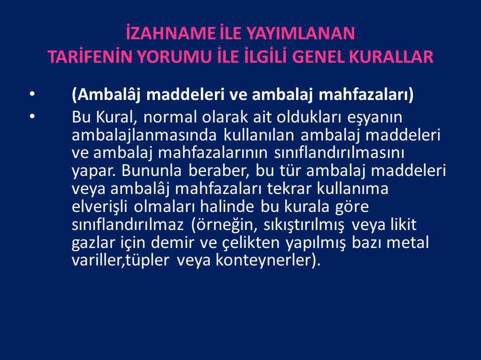 b) YUKARIDAKİ 5(a) KURALINDAKİ HÜKÜMLER SAKLI KALMAK ŞARTIYLA, İÇİNDEKİ EŞYA İLE BİRLİKTE SUNULAN AMBALAJ MADDELERI VE AMBALAJ MAHFAZALARI BU EŞYANIN