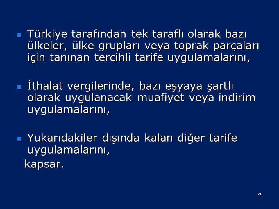 GÜMRÜK TARİFESİ  Bakanlar Kurulunca kabul edilen Türk Gümrük Tarife Cetvelini, Türk Gümrük Tarifesinin kapsadığı eşyaya uygulanacak Gümrük Vergi oran