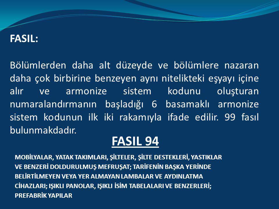BÖLÜM: Türk Gümrük tarife cetvelinde birbirine benzeyen aynı nitelikte veya çoğunlukta aynı hammaddeden yapılan eşyayı içine alacak şekilde oluşturula