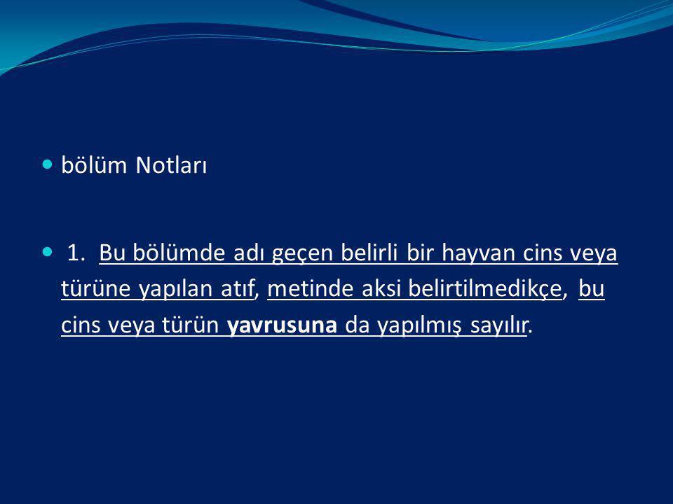 BÖLÜM NOTU: Türk Gümrük tarife cetvelindeki bölümlerle ilgili olarak bölüm başlıklarından sonra yer alan açıklamalardır. Bölümde geçen bazı tabirlerin