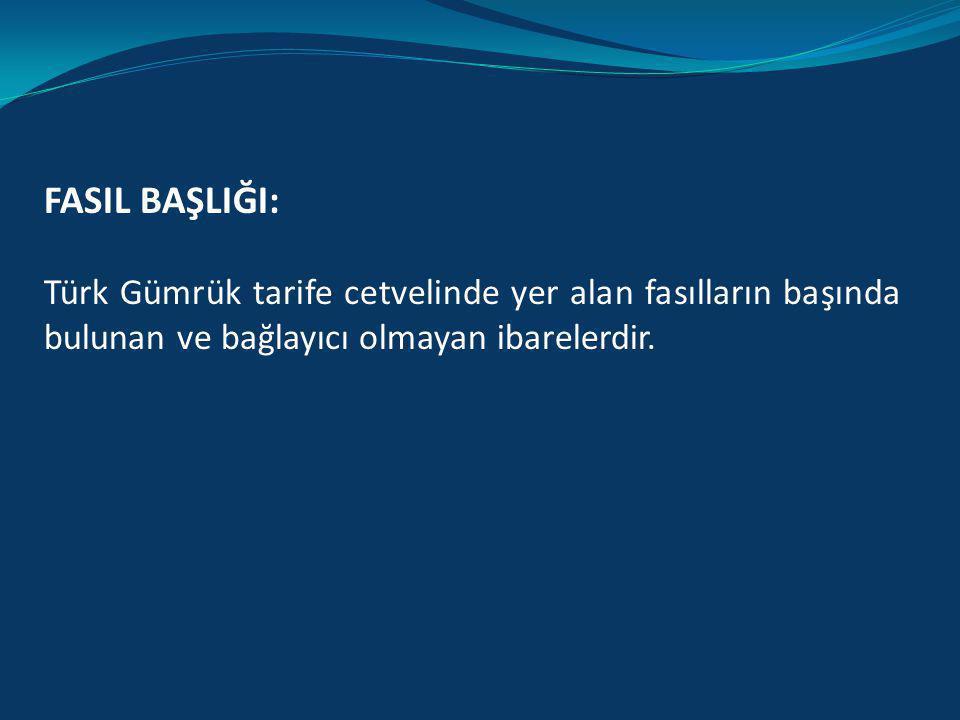BÖLÜM BAŞLIĞI: Türk Gümrük tarife cetvelinde bulunan her bölümün başında yer alan ve tarifenin yorumu bakımından bağlayıcı olmayıp yol gösterici nitel