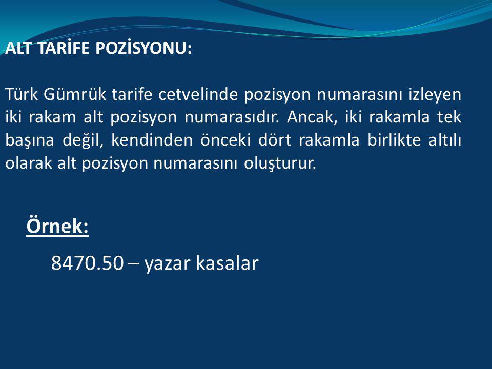 TARİFE POZİSYONU: Türk Gümrük tarife cetvelinde fasıla ilişkin ilk iki rakamından sonra gelen iki rakamla birlikte dörtlü rakamlarla ifade edilen grup
