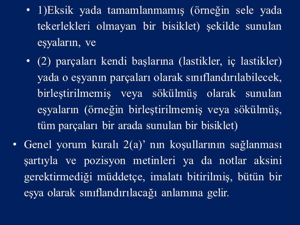 • (Birleştirilmemiş veya demonte şekilde sunulan 2(a) Kuralının ikinci kısmı, birleştirilmemiş veya demonte şekilde sunulan tamamlanmış veya bitirilmi