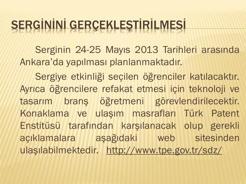 Serginin 24-25 Mayıs 2013 Tarihleri arasında Ankara'da yapılması planlanmaktadır. Sergiye etkinliği seçilen öğrenciler katılacaktır. Ayrıca öğrenciler