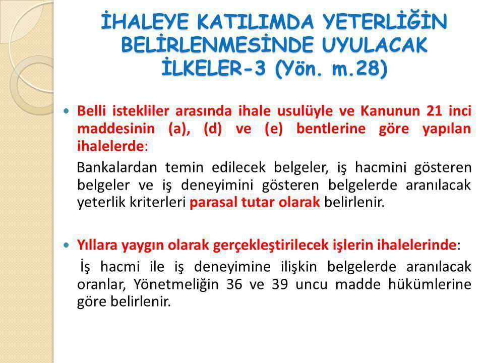 İHALEYE KATILIMDA YETERLİĞİN BELİRLENMESİNDE UYULACAK İLKELER-3 (Yön. m.28)  Belli istekliler arasında ihale usulüyle ve Kanunun 21 inci maddesinin (