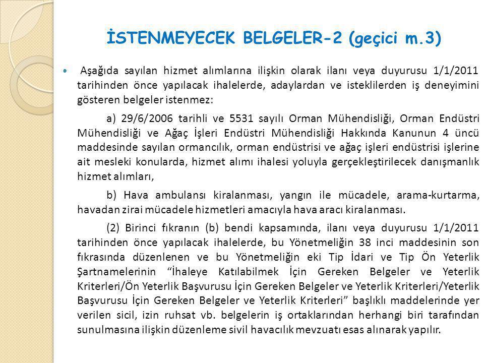 İSTENMEYECEK BELGELER-2 (geçici m.3)  Aşağıda sayılan hizmet alımlarına ilişkin olarak ilanı veya duyurusu 1/1/2011 tarihinden önce yapılacak ihalele