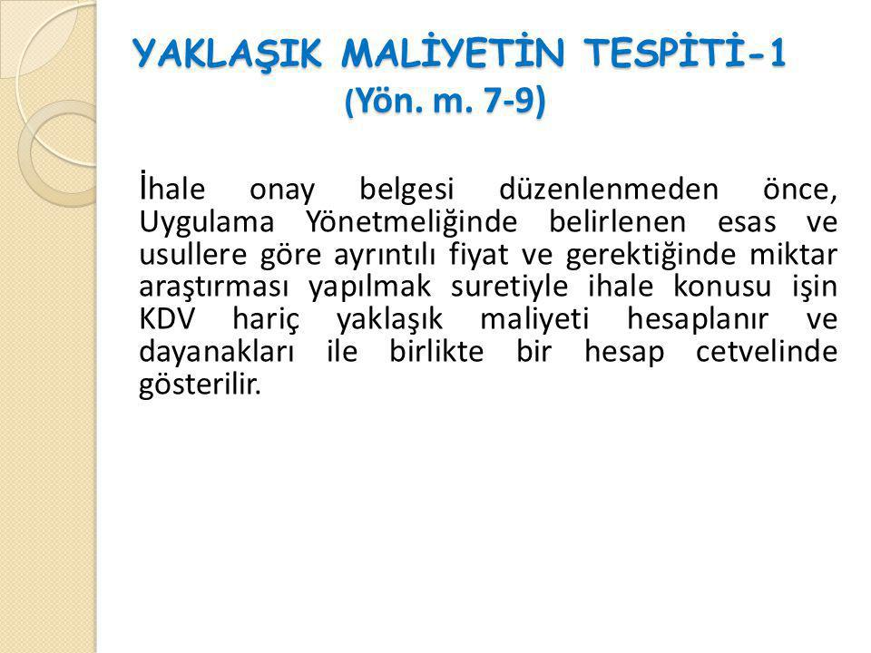 YAKLAŞIK MALİYETİN TESPİTİ-1 ( Yön. m. 7-9) YAKLAŞIK MALİYETİN TESPİTİ-1 ( Yön. m. 7-9) İ hale onay belgesi düzenlenmeden önce, Uygulama Yönetmeliğind