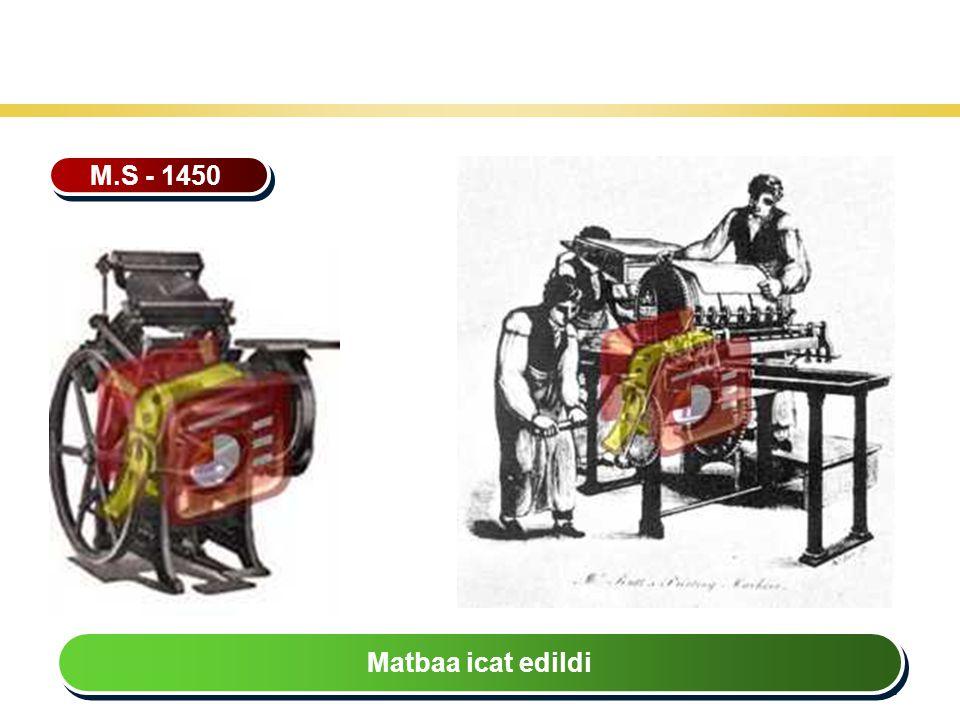 27 Teknoloji Gelişiminin Tarihsel Seyri M.S - 1450 Matbaa icat edildi