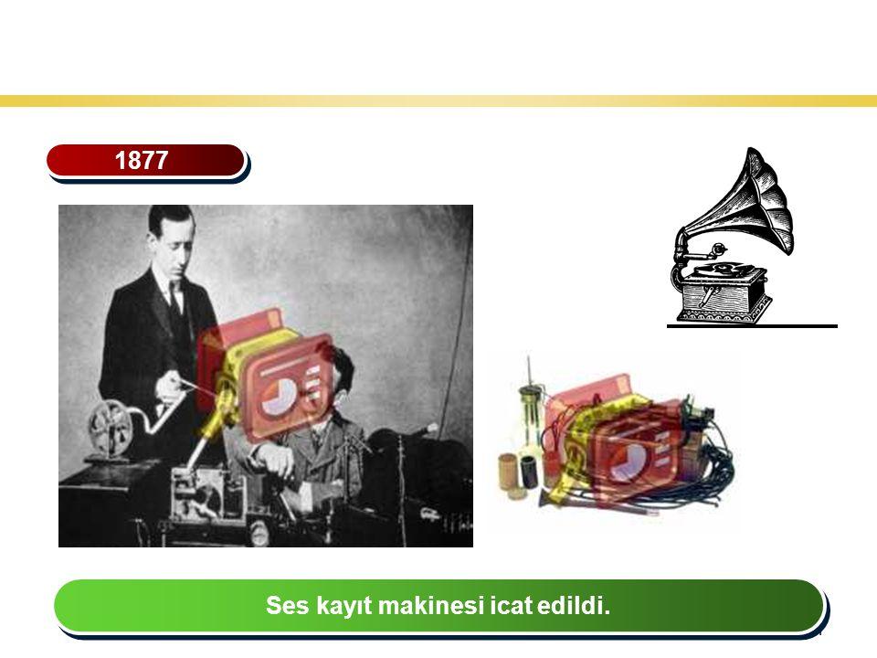 31 Teknoloji Gelişiminin Tarihsel Seyri 1877 Ses kayıt makinesi icat edildi.