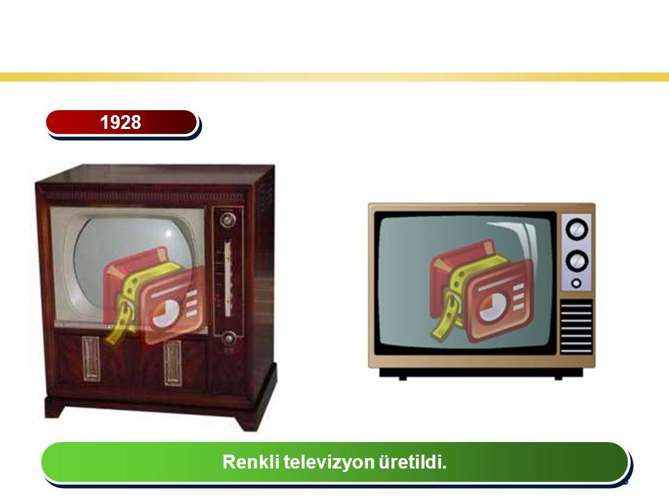38 Teknoloji Gelişiminin Tarihsel Seyri 1928 Renkli televizyon üretildi.