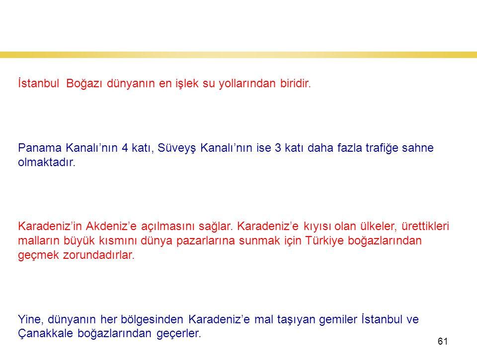 61 İstanbul Boğazı İstanbul Boğazı dünyanın en işlek su yollarından biridir.