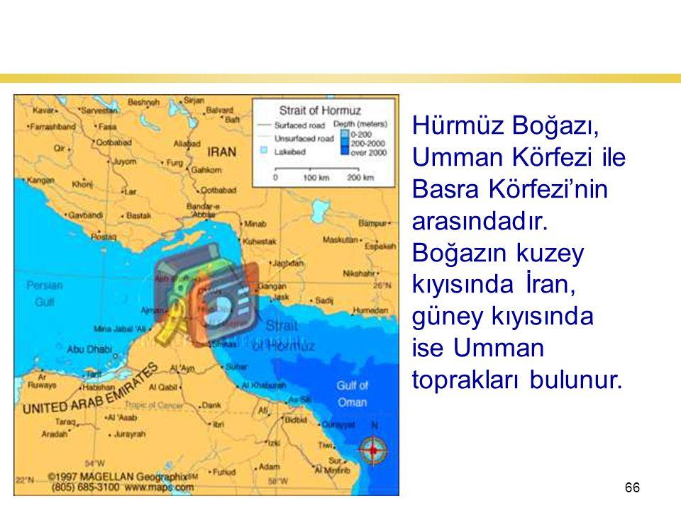 66 Hürmüz Boğazı Hürmüz Boğazı, Umman Körfezi ile Basra Körfezi'nin arasındadır.