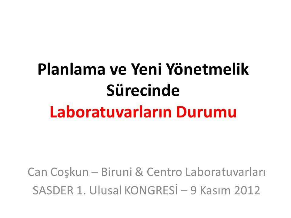 Planlama ve Yeni Yönetmelik Sürecinde Laboratuvarların Durumu Can Coşkun – Biruni & Centro Laboratuvarları SASDER 1. Ulusal KONGRESİ – 9 Kasım 2012