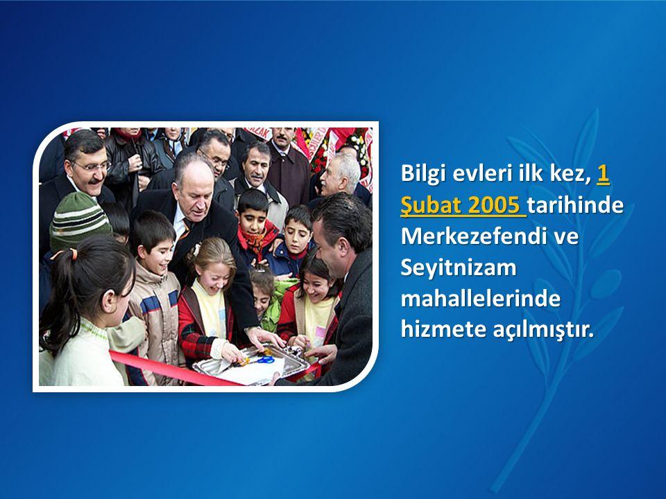 Bilgi evleri ilk kez, 1 Şubat 2005 tarihinde Merkezefendi ve Seyitnizam mahallelerinde hizmete açılmıştır.