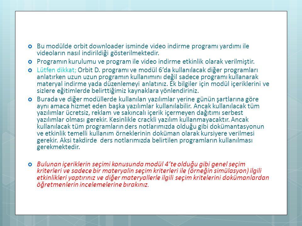  Bu modülde orbit downloader isminde video indirme programı yardımı ile videoların nasıl indirildiği gösterilmektedir.  Programın kurulumu ve progra