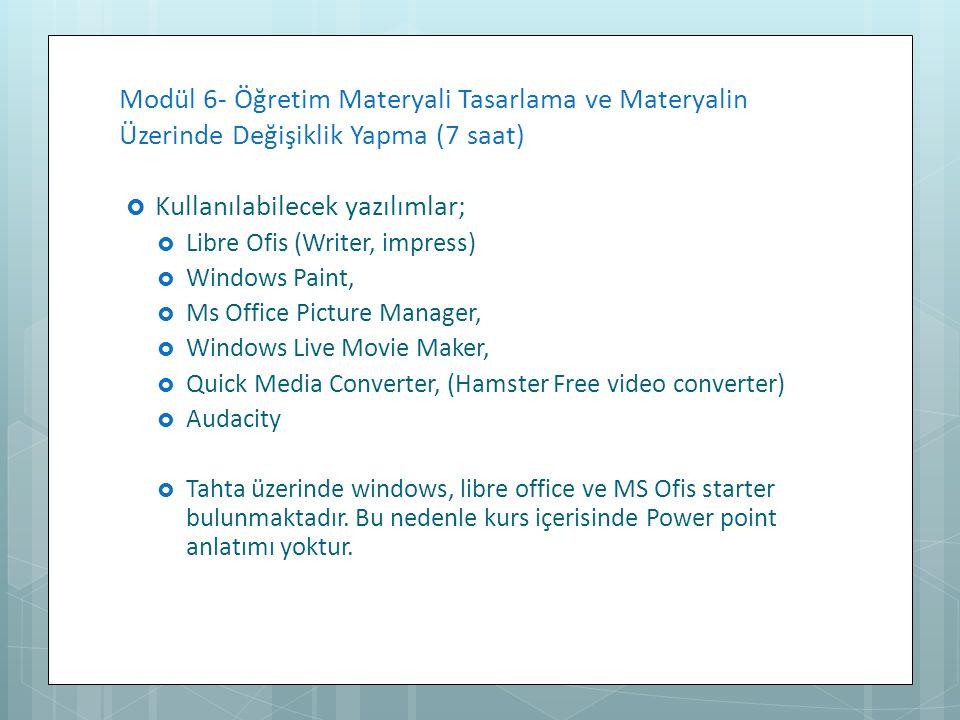  Kullanılabilecek yazılımlar;  Libre Ofis (Writer, impress)  Windows Paint,  Ms Office Picture Manager,  Windows Live Movie Maker,  Quick Media