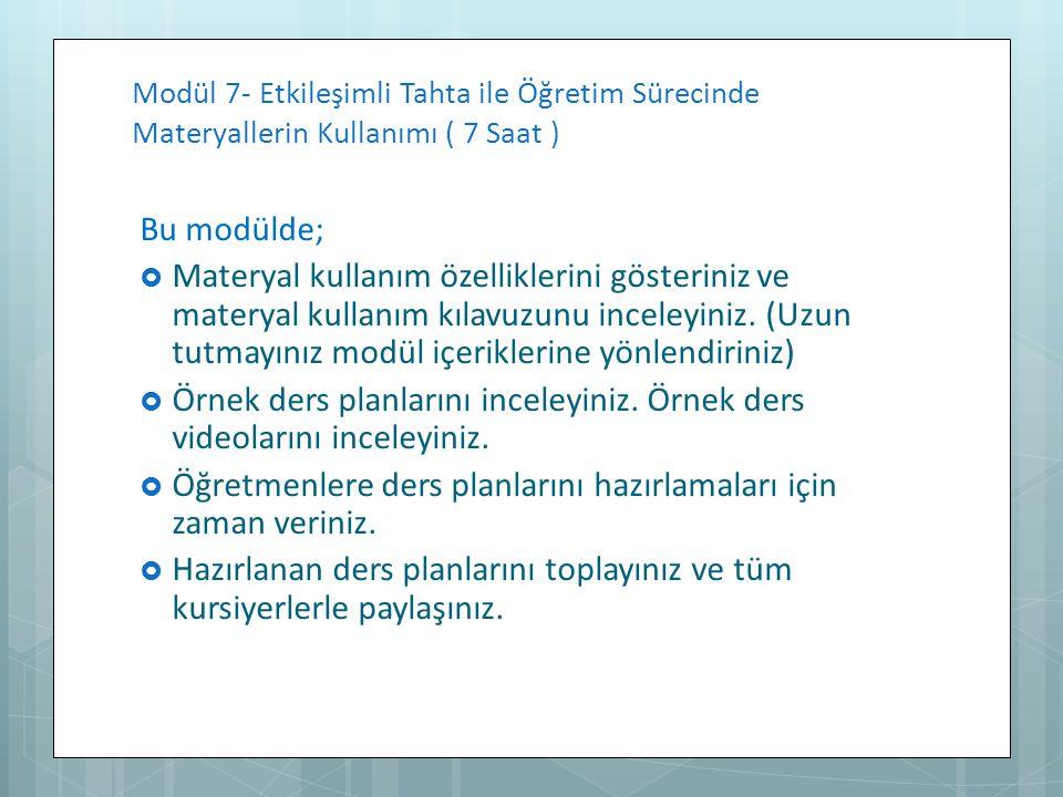 Modül 7- Etkileşimli Tahta ile Öğretim Sürecinde Materyallerin Kullanımı ( 7 Saat ) Bu modülde;  Materyal kullanım özelliklerini gösteriniz ve matery
