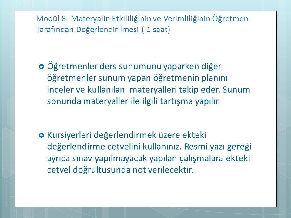 Modül 8- Materyalin Etkililiğinin ve Verimliliğinin Öğretmen Tarafından Değerlendirilmesi ( 1 saat)  Öğretmenler ders sunumunu yaparken diğer öğretme