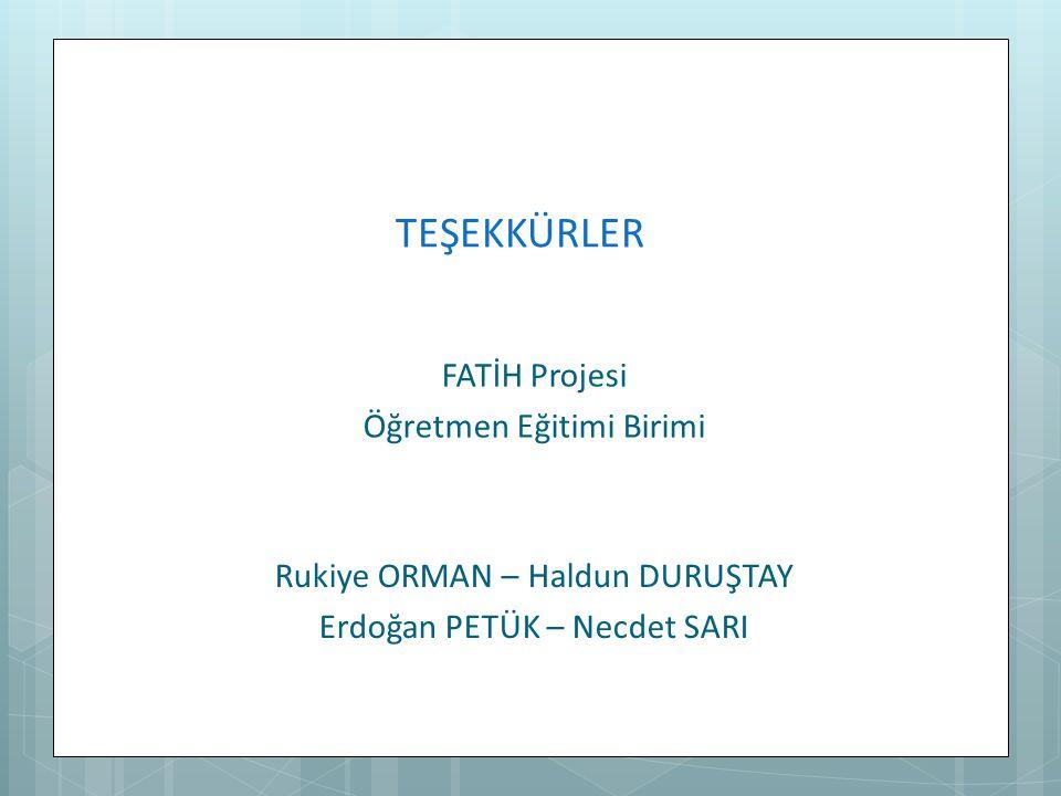 TEŞEKKÜRLER Rukiye ORMAN – Haldun DURUŞTAY Erdoğan PETÜK – Necdet SARI FATİH Projesi Öğretmen Eğitimi Birimi