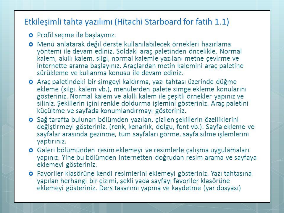 Etkileşimli tahta yazılımı (Hitachi Starboard for fatih 1.1)  Profil seçme ile başlayınız.  Menü anlatarak değil derste kullanılabilecek örnekleri h