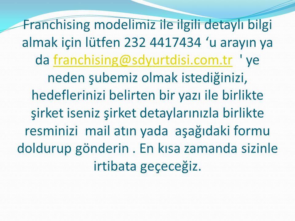 Franchising modelimiz ile ilgili detaylı bilgi almak için lütfen 232 4417434 'u arayın ya da franchising@sdyurtdisi.com.tr ye neden şubemiz olmak istediğinizi, hedeflerinizi belirten bir yazı ile birlikte şirket iseniz şirket detaylarınızla birlikte resminizi mail atın yada aşağıdaki formu doldurup gönderin.