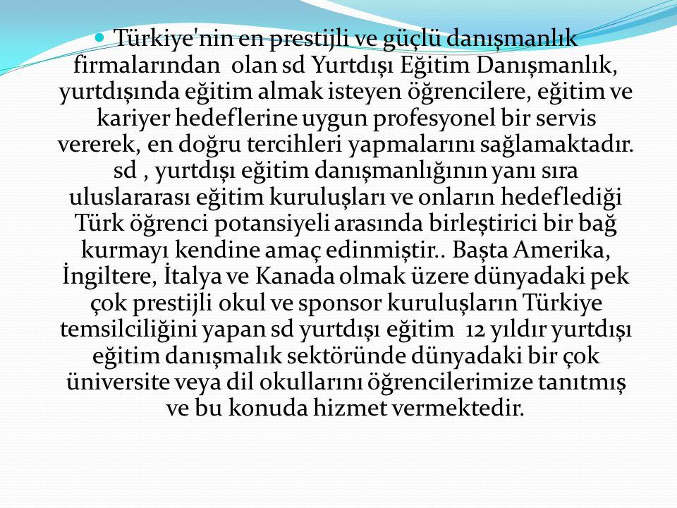 Türkiye nin en prestijli ve güçlü danışmanlık firmalarından olan sd Yurtdışı Eğitim Danışmanlık, yurtdışında eğitim almak isteyen öğrencilere, eğitim ve kariyer hedeflerine uygun profesyonel bir servis vererek, en doğru tercihleri yapmalarını sağlamaktadır.