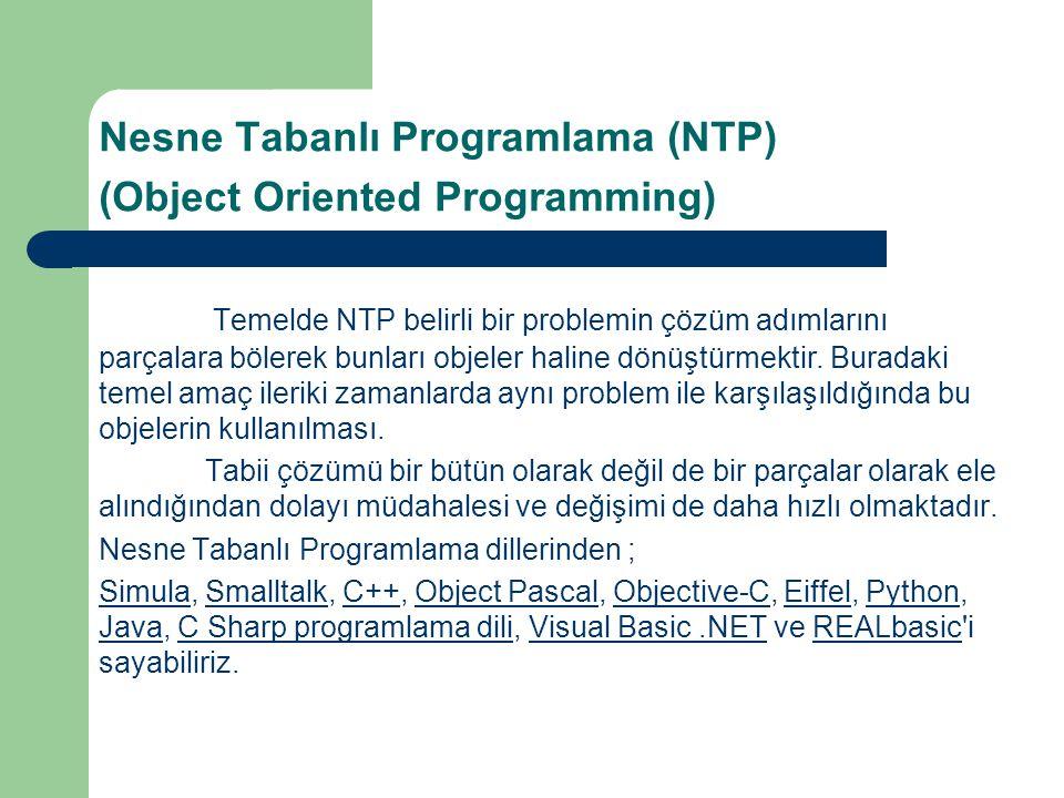 Nesne Tabanlı Programlama (NTP) (Object Oriented Programming) Temelde NTP belirli bir problemin çözüm adımlarını parçalara bölerek bunları objeler hal