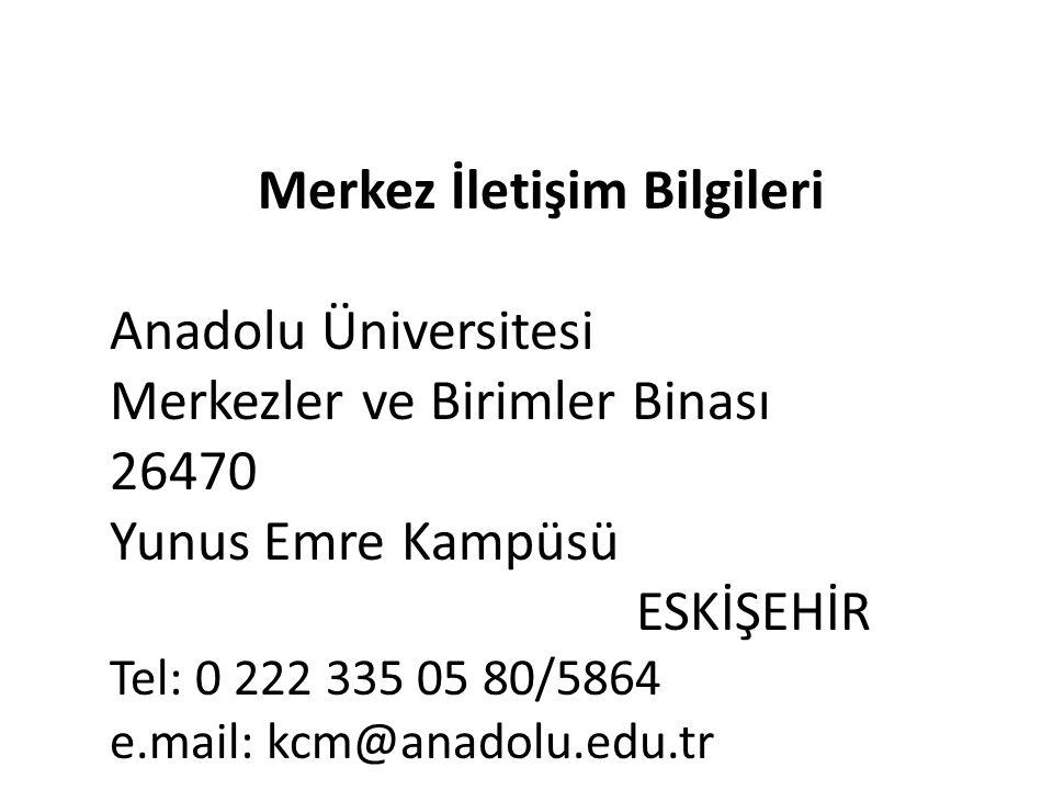 Merkez İletişim Bilgileri Anadolu Üniversitesi Merkezler ve Birimler Binası 26470 Yunus Emre Kampüsü ESKİŞEHİR Tel: 0 222 335 05 80/5864 e.mail: kcm@a