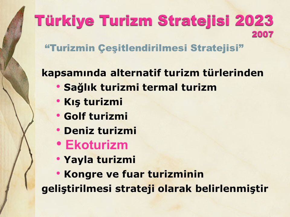 """""""Turizmin Çeşitlendirilmesi Stratejisi"""" kapsamında alternatif turizm türlerinden • Sağlık turizmi termal turizm • Kış turizmi • Golf turizmi • Deniz t"""