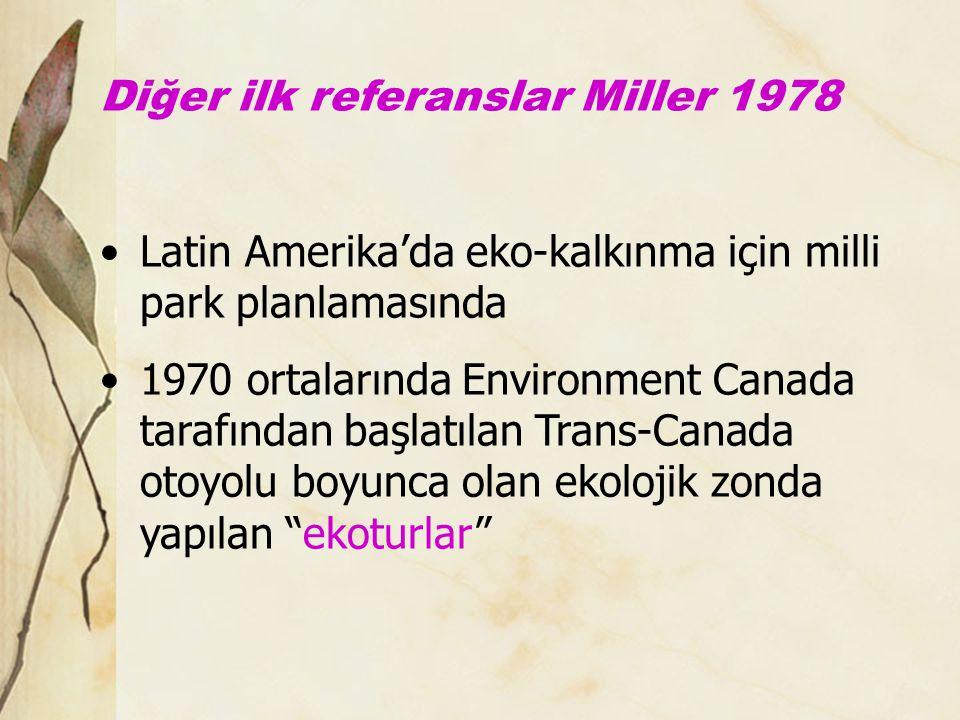Diğer ilk referanslar Miller 1978 •Latin Amerika'da eko-kalkınma için milli park planlamasında •1970 ortalarında Environment Canada tarafından başlatı