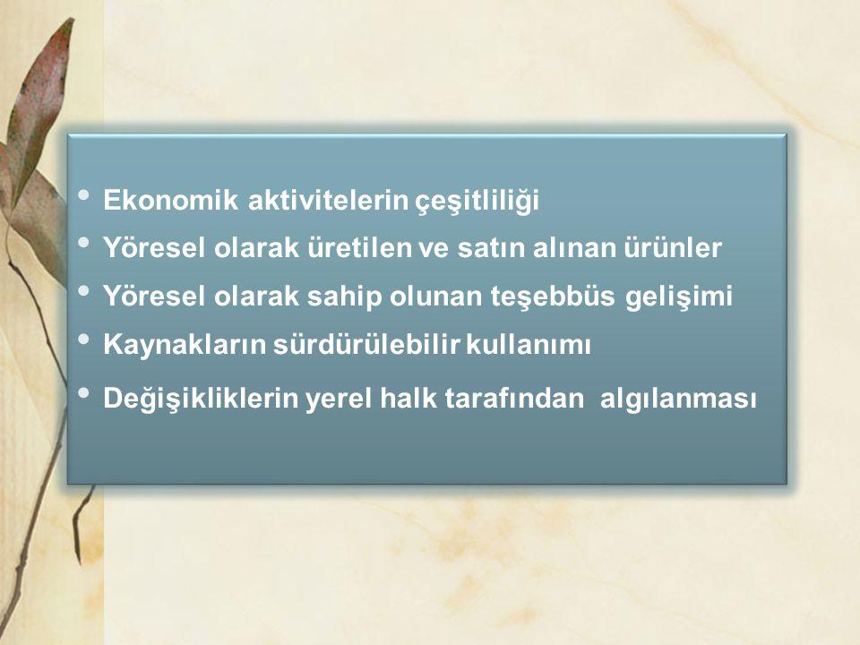 • Ekonomik aktivitelerin çeşitliliği • Yöresel olarak üretilen ve satın alınan ürünler • Yöresel olarak sahip olunan teşebbüs gelişimi • Kaynakların s