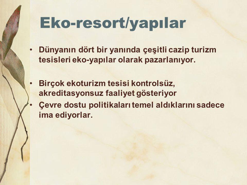 Eko-resort/yapılar •Dünyanın dört bir yanında çeşitli cazip turizm tesisleri eko-yapılar olarak pazarlanıyor. •Birçok ekoturizm tesisi kontrolsüz, akr