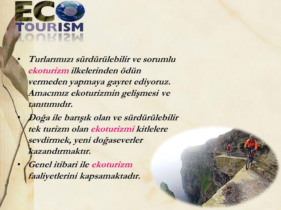 •Turlarımızı sürdürülebilir ve sorumlu ekoturizm ilkelerinden ödün vermeden yapmaya gayret ediyoruz. Amacımız ekoturizmin gelişmesi ve tanıtımıdır. •D