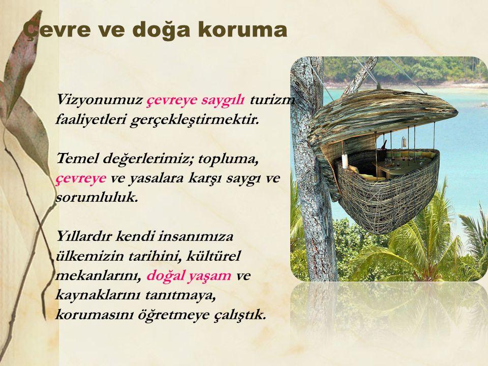 Çevre ve doğa koruma Vizyonumuz çevreye saygılı turizm faaliyetleri gerçekleştirmektir. Temel değerlerimiz; topluma, çevreye ve yasalara karşı saygı v
