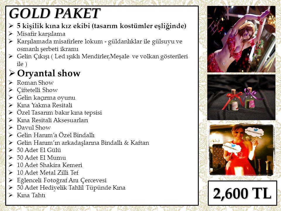 STANDART PAKET  3 kişilik kına kız ekibi  Gelin çıkışı  Roman gösterisi  Çiftetelli gösterisi  Kına yakma resitali  Gelin kaçırma oyunu  Kına tepsisi  Davul show  Gelin Hanım'a Özel Bindallı  Gelin Hanım'ın arkadaşlarına Bindallı & Kaftan  12 Adet El Gülü  12 Adet El Mumu  3 Adet Shakira Kemeri  7 Adet Metal Zilli Tef  100 Adet Hediyelik Kına  20 Adet Halay Mendili 1200 TL
