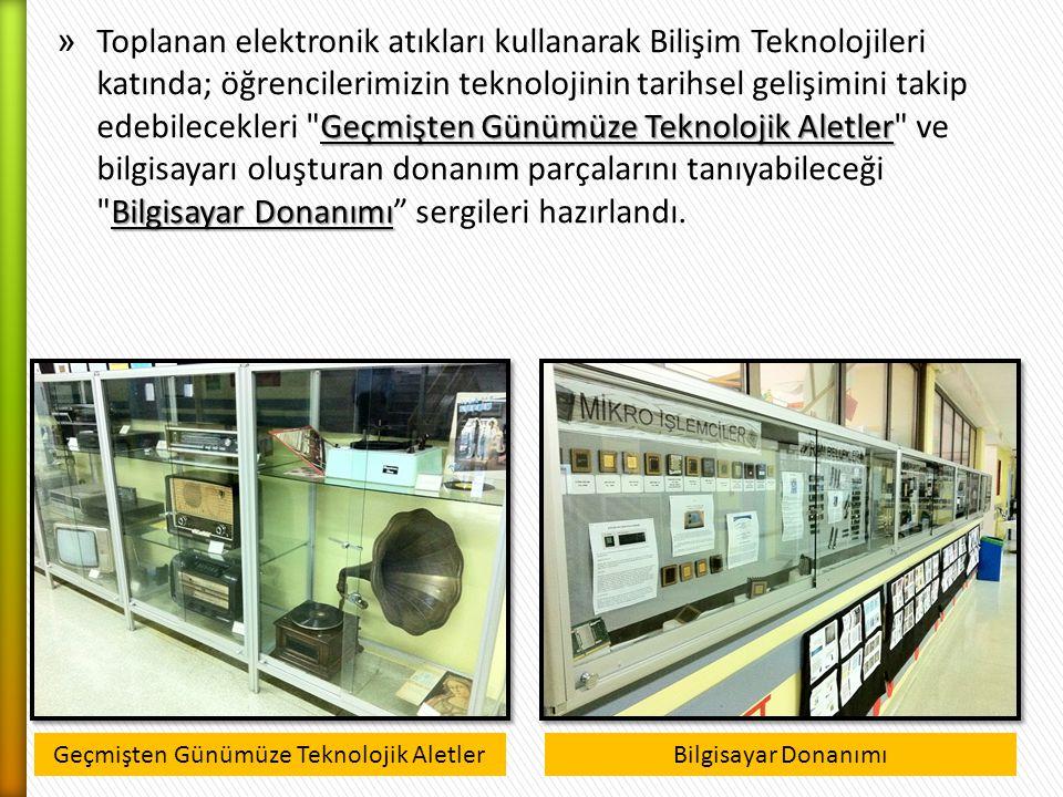 Geçmişten Günümüze Teknolojik Aletler Bilgisayar Donanımı » Toplanan elektronik atıkları kullanarak Bilişim Teknolojileri katında; öğrencilerimizin te