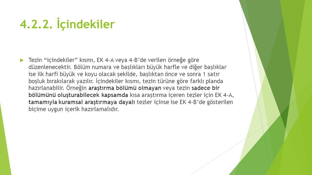 """4.2.2. İçindekiler  Tezin """"içindekiler"""" kısmı, EK 4-A veya 4-B """" de verilen örneğe göre düzenlenecektir. Bölüm numara ve başlıkları büyük harfle ve d"""