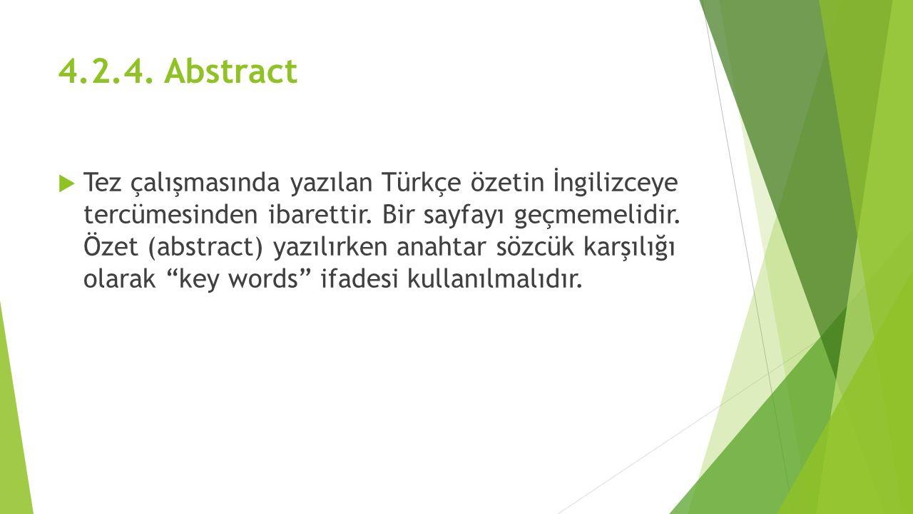 4.2.4. Abstract  Tez çalışmasında yazılan Türkçe özetin İngilizceye tercümesinden ibarettir. Bir sayfayı geçmemelidir. Özet (abstract) yazılırken ana