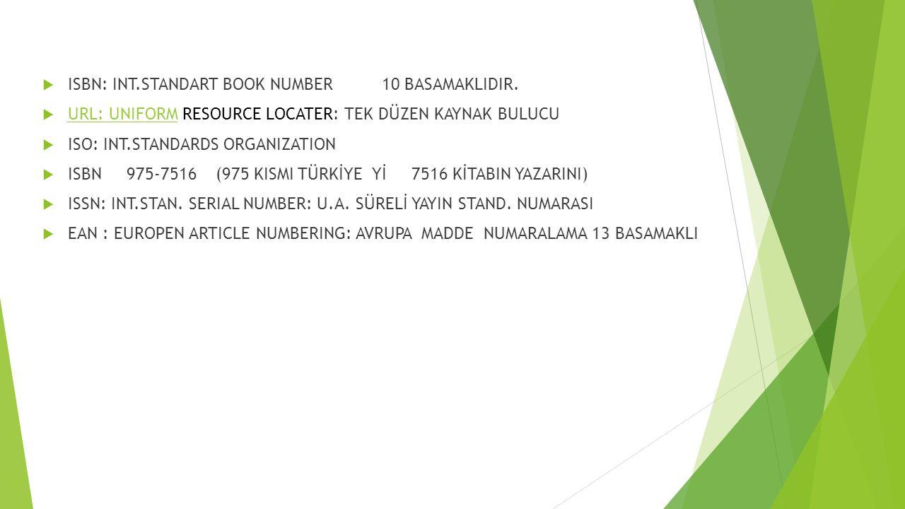  ISBN: INT.STANDART BOOK NUMBER10 BASAMAKLIDIR.  URL: UNIFORM RESOURCE LOCATER: TEK DÜZEN KAYNAK BULUCU URL: UNIFORM  ISO: INT.STANDARDS ORGANIZATI