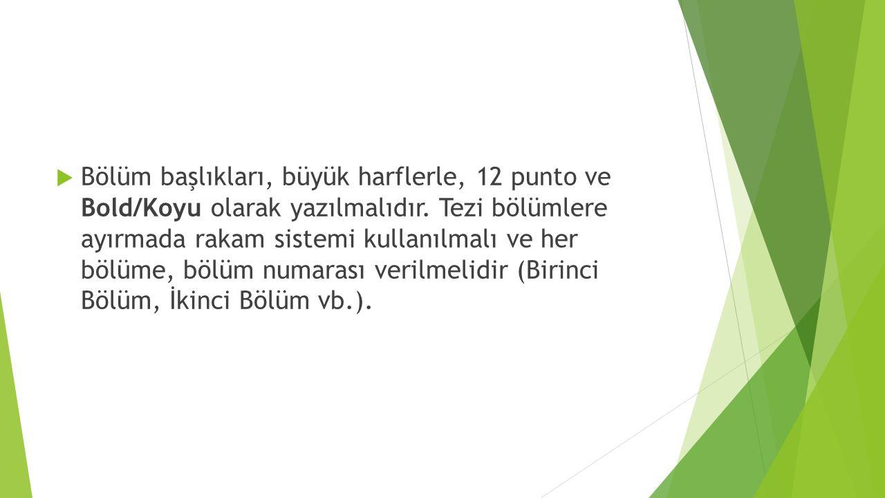  Bölüm başlıkları, büyük harflerle, 12 punto ve Bold/Koyu olarak yazılmalıdır. Tezi bölümlere ayırmada rakam sistemi kullanılmalı ve her bölüme, bölü