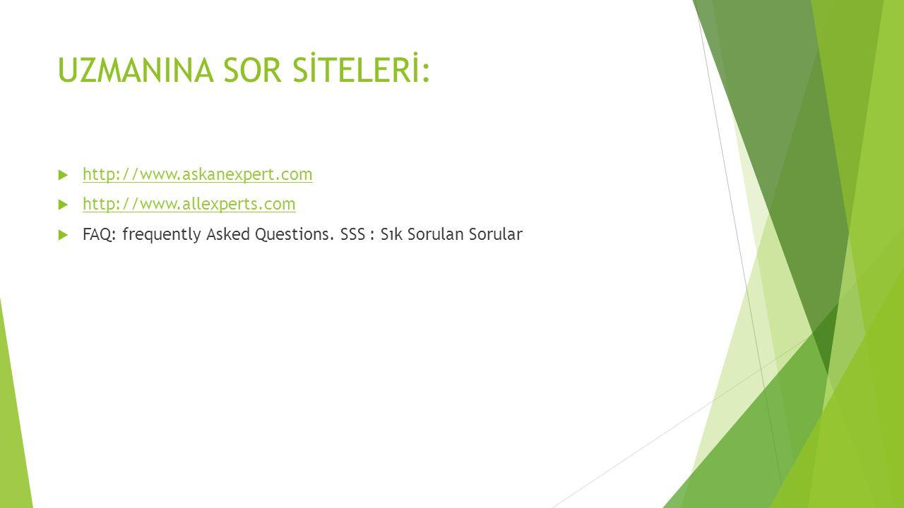 UZMANINA SOR SİTELERİ:  http://www.askanexpert.com http://www.askanexpert.com  http://www.allexperts.com http://www.allexperts.com  FAQ: frequently