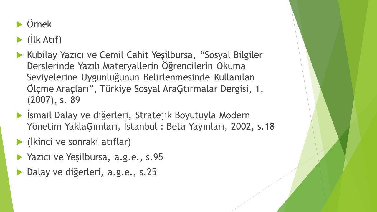  Örnek  (İlk Atıf)  Kubilay Yazıcı ve Cemil Cahit Yeşilbursa, Sosyal Bilgiler Derslerinde Yazılı Materyallerin Öğrencilerin Okuma Seviyelerine Uygunluğunun Belirlenmesinde Kullanılan Ölçme Araçları , Türkiye Sosyal AraĢtırmalar Dergisi, 1, (2007), s.