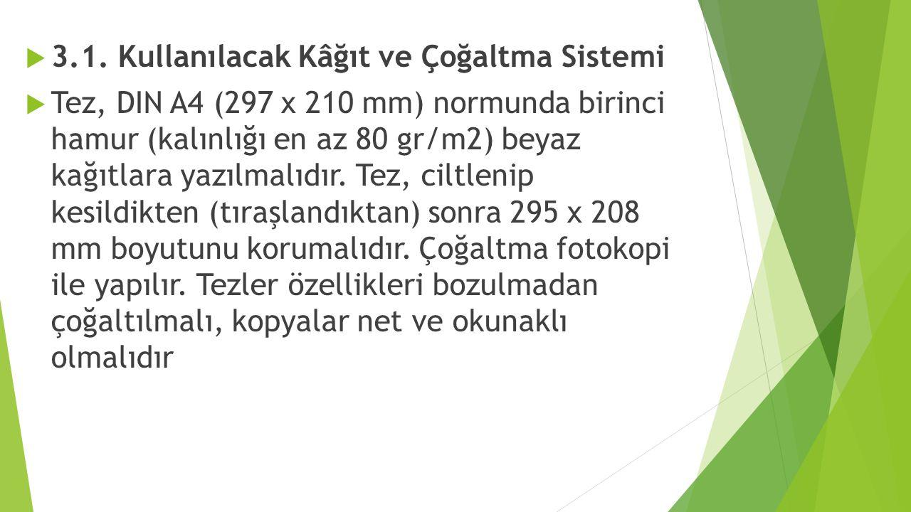  3.1. Kullanılacak Kâğıt ve Çoğaltma Sistemi  Tez, DIN A4 (297 x 210 mm) normunda birinci hamur (kalınlığı en az 80 gr/m2) beyaz kağıtlara yazılmalı