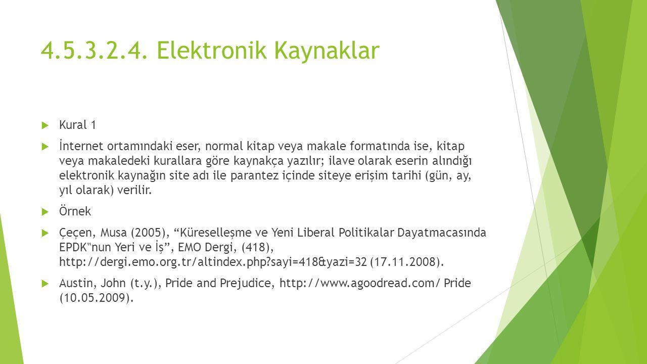 4.5.3.2.4. Elektronik Kaynaklar  Kural 1  İnternet ortamındaki eser, normal kitap veya makale formatında ise, kitap veya makaledeki kurallara göre k
