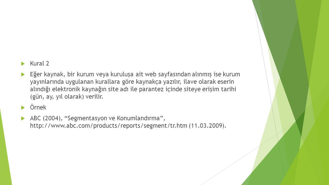  Kural 2  Eğer kaynak, bir kurum veya kuruluşa ait web sayfasından alınmış ise kurum yayınlarında uygulanan kurallara göre kaynakça yazılır, ilave o