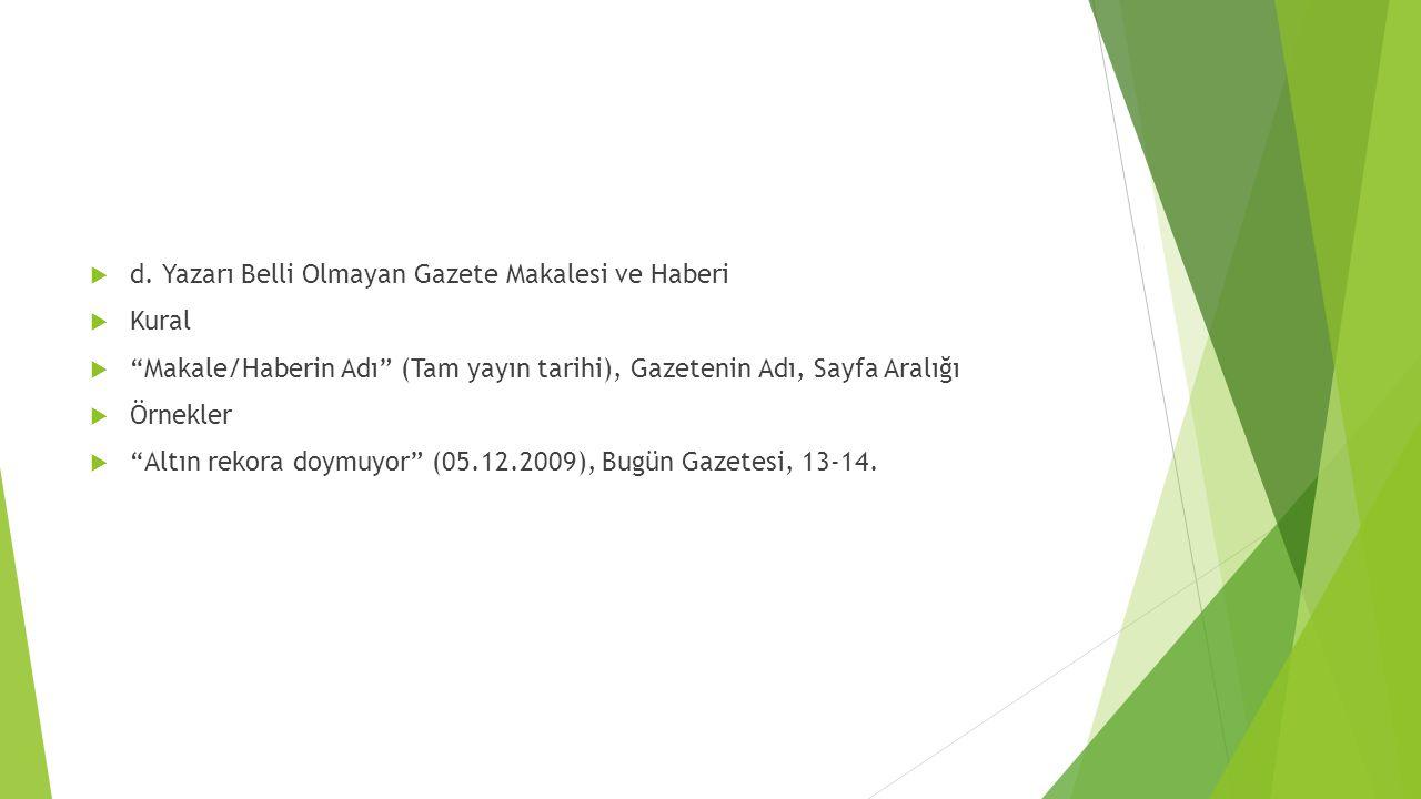 """ d. Yazarı Belli Olmayan Gazete Makalesi ve Haberi  Kural  """"Makale/Haberin Adı"""" (Tam yayın tarihi), Gazetenin Adı, Sayfa Aralığı  Örnekler  """"Altı"""