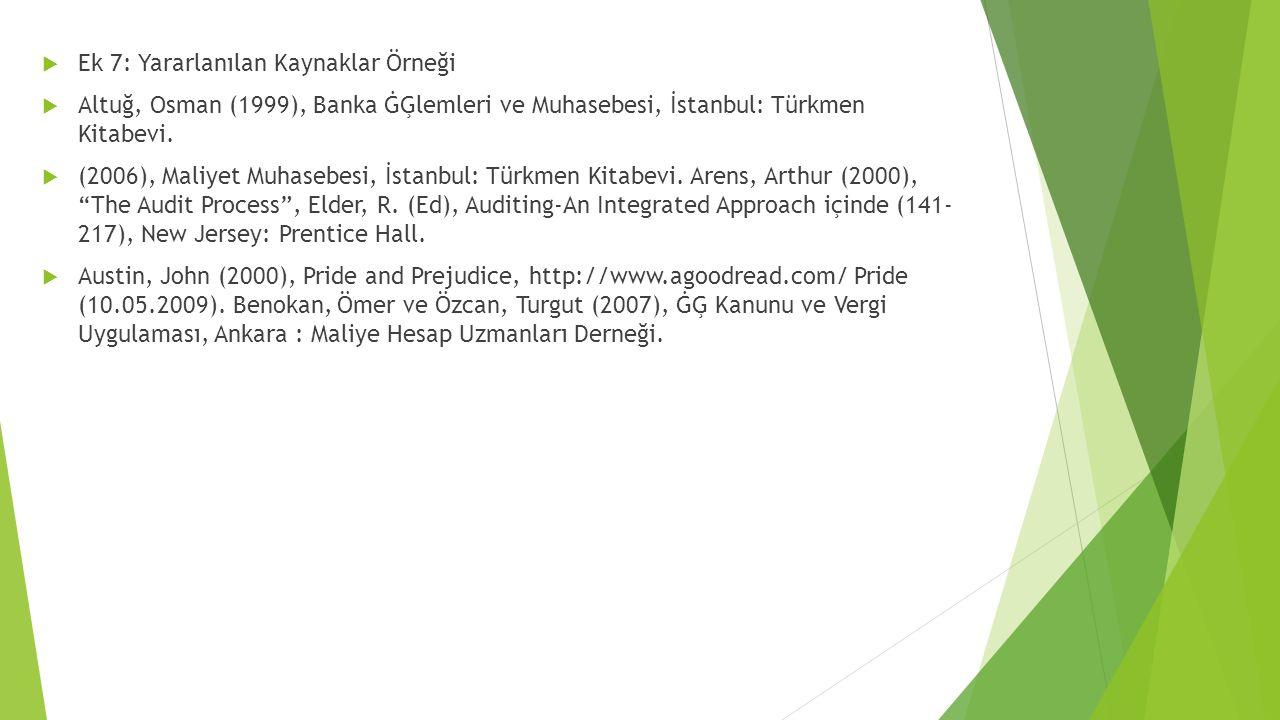  Ek 7: Yararlanılan Kaynaklar Örneği  Altuğ, Osman (1999), Banka ĠĢlemleri ve Muhasebesi, İstanbul: Türkmen Kitabevi.  (2006), Maliyet Muhasebesi,