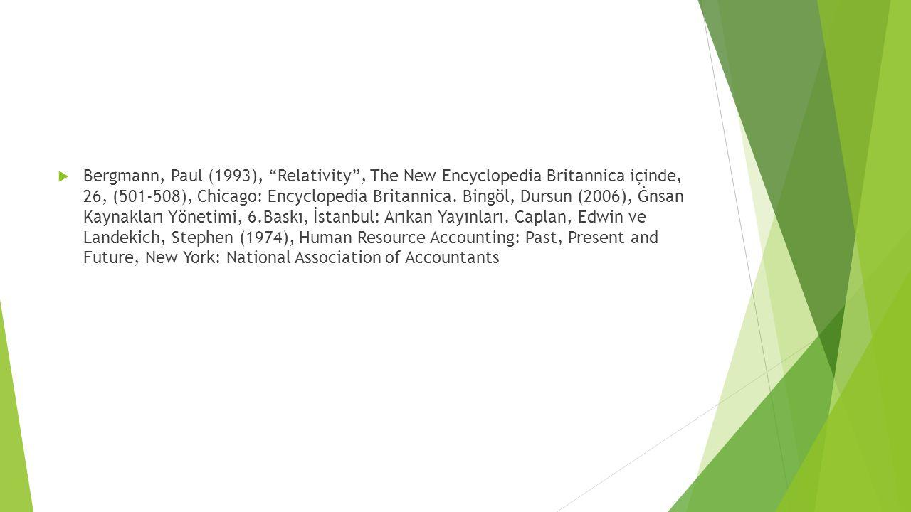 " Bergmann, Paul (1993), ""Relativity"", The New Encyclopedia Britannica içinde, 26, (501-508), Chicago: Encyclopedia Britannica. Bingöl, Dursun (2006),"